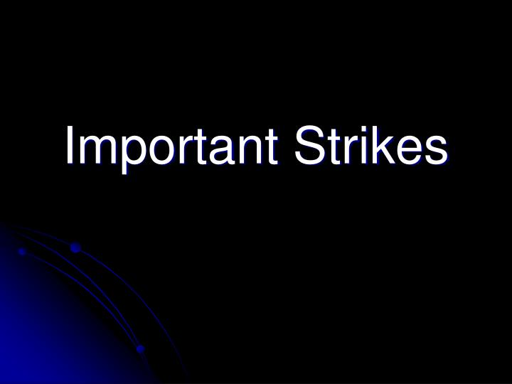 Important Strikes