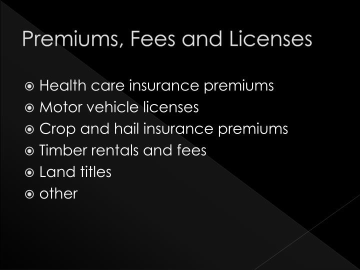 Premiums, Fees and Licenses