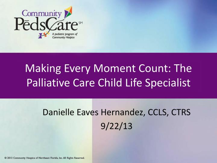 making every moment count the palliative care child life specialist n.