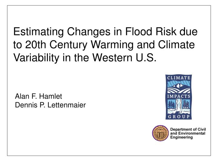 Estimating Changes in Flood Risk due to 20th Century Warming and Climate Variability in the Western ...