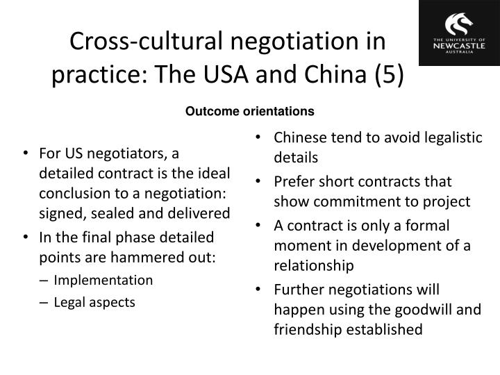 negotiation in cross cultures Cross-cultural negotiations will be influenced by the extent that negotiators in different cultures have fundamental agreement or disagreement about whether or not the.