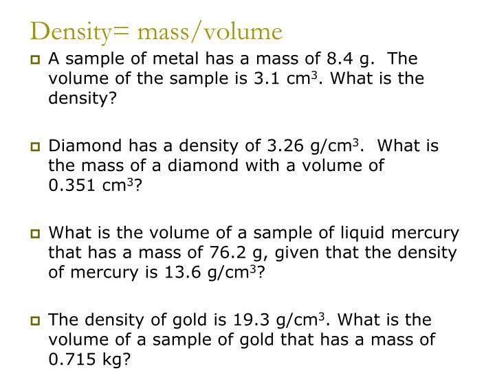 Density= mass/volume
