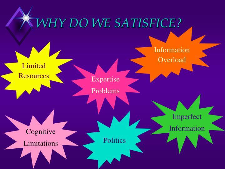 WHY DO WE SATISFICE?