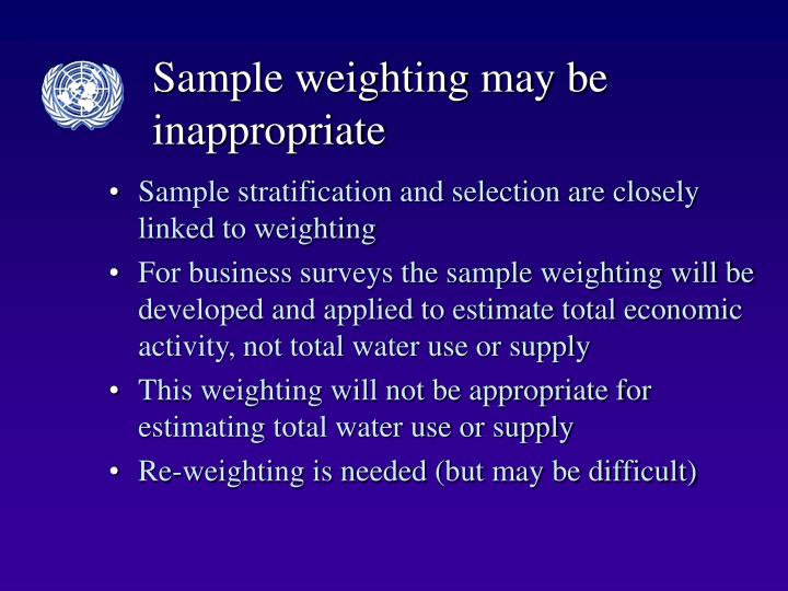 Sample weighting may be inappropriate