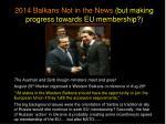 2014 balkans not in the news but making progress towards eu membership