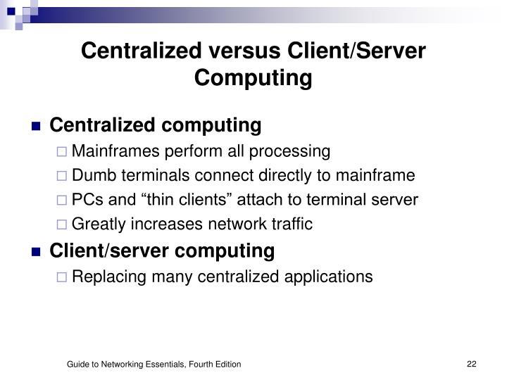 Centralized versus Client/Server Computing
