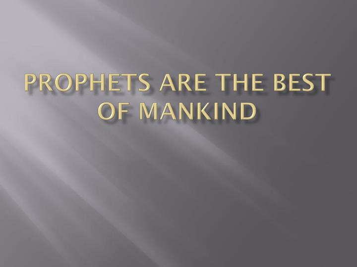 prophets are the best of mankind n.