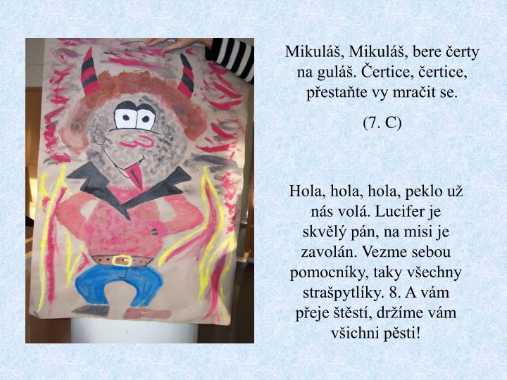 Mikuláš, Mikuláš, bere čerty na guláš. Čertice, čertice, přestaňte vy mračit se.