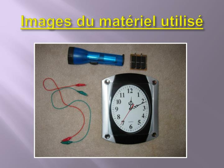 Images du matériel utilisé