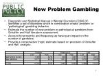 new problem gambling