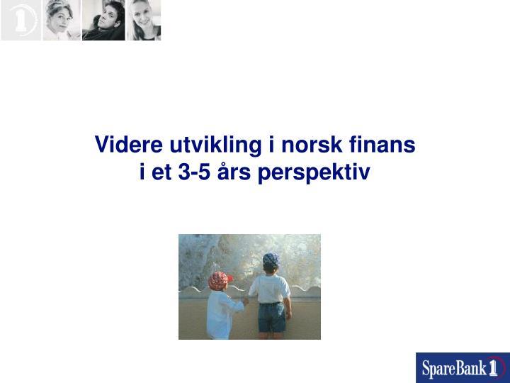 Videre utvikling i norsk finans