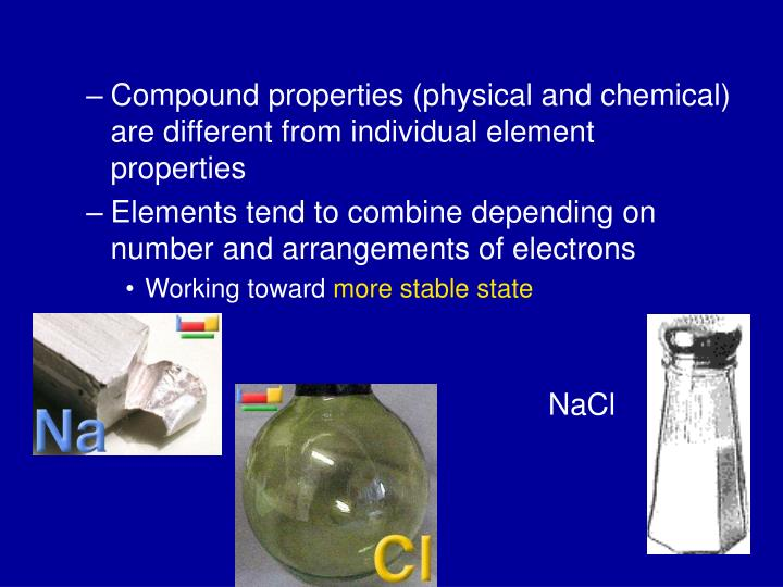 Compound properties (physical and chemical) are different from individual element properties
