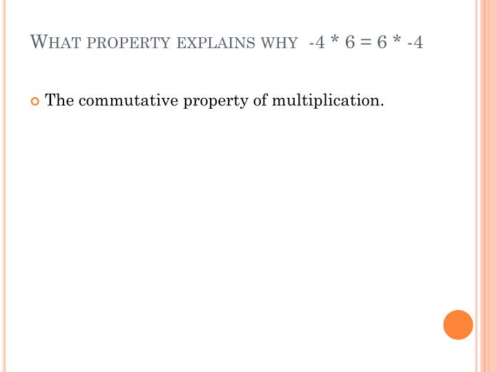 What property explains why  -4 * 6 = 6 * -4