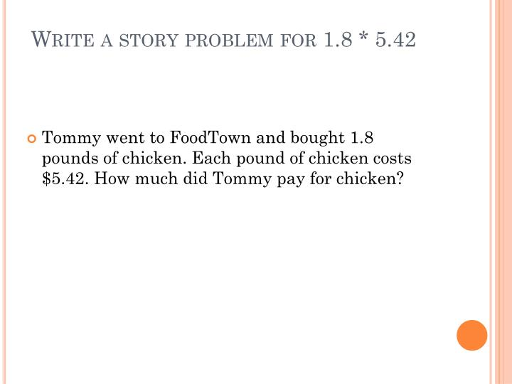 Write a story problem for 1.8 * 5.42