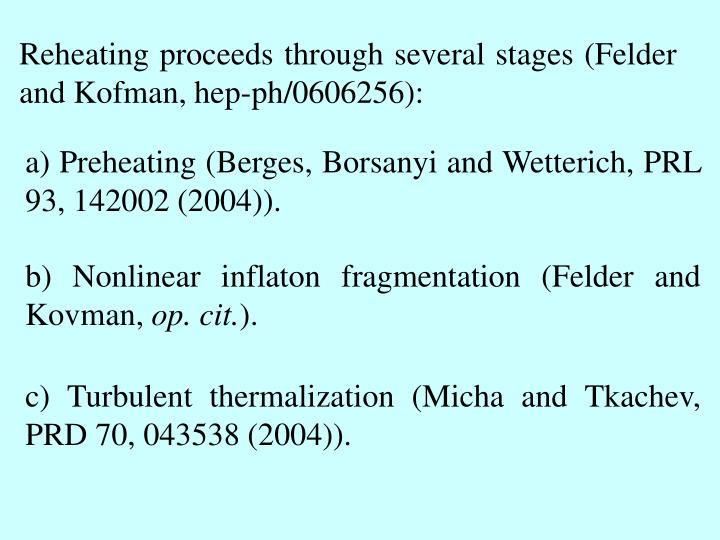 Reheating proceeds through several stages (Felder and Kofman, hep-ph/0606256):