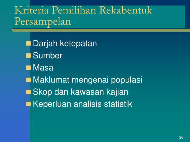 Kriteria Pemilihan Rekabentuk Persampelan