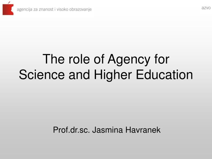 the role of agency for science and higher education n.