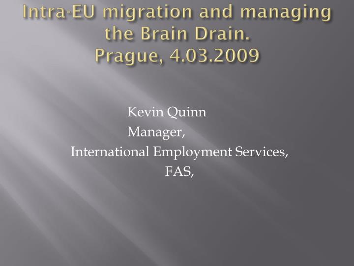 intra eu migration and managing the brain drain prague 4 03 2009 n.