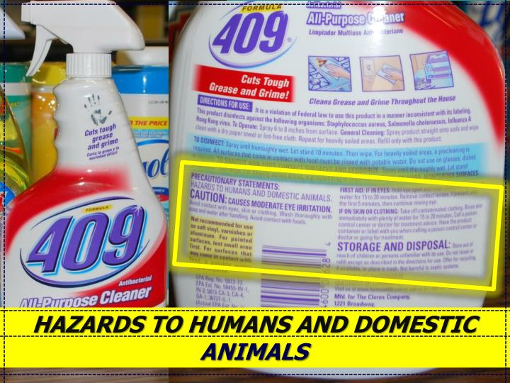 HAZARDS TO HUMANS AND DOMESTIC