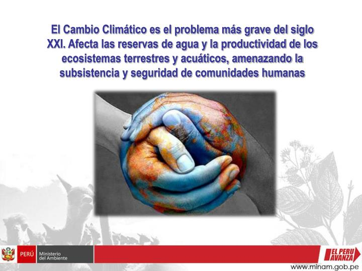 El Cambio Climático es el problema más grave del siglo XXI. Afecta las reservas de agua y la produ...