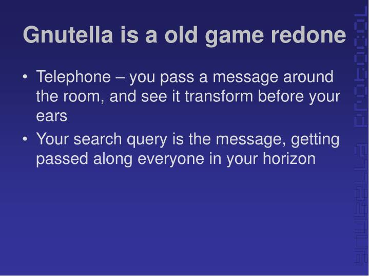 Gnutella is a old game redone