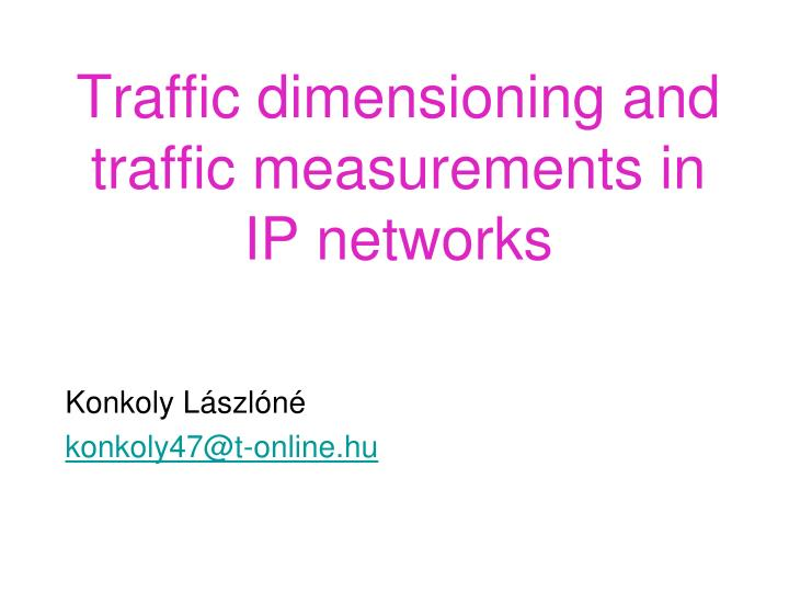 traffic dimensioning and traffic measurements in ip networks n.
