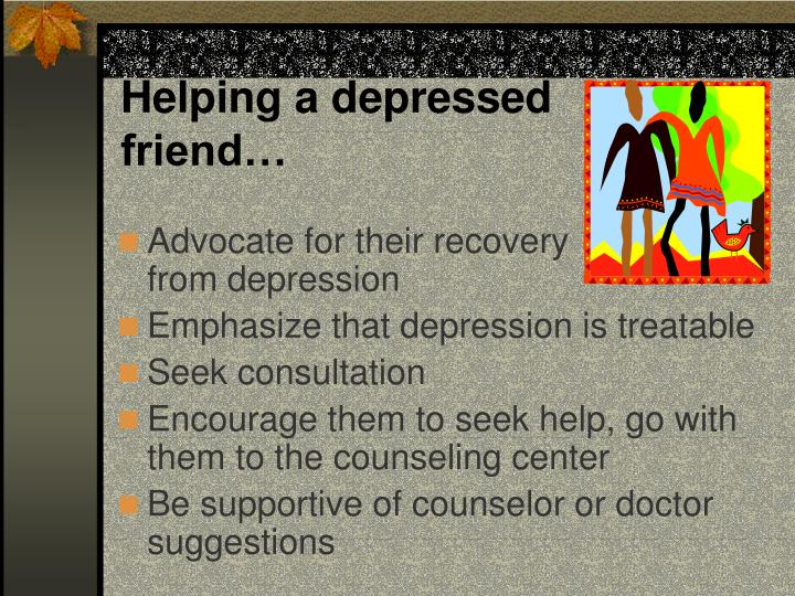 Helping a depressed friend…