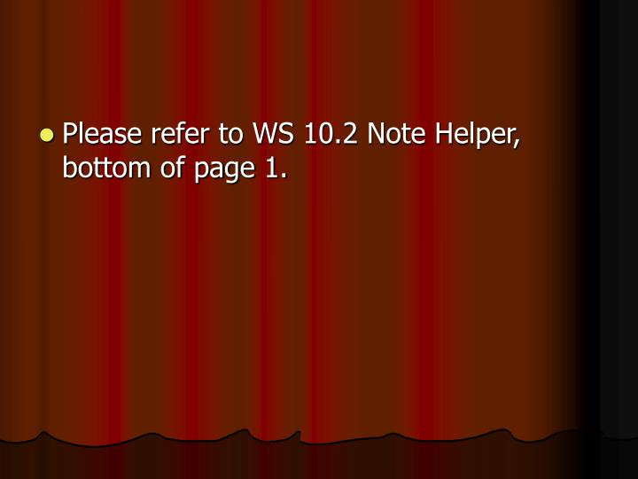 Please refer to WS 10.2 Note Helper, bottom of page 1.