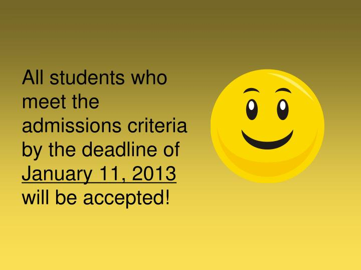 All students who meet the admissions criteria by the deadline of