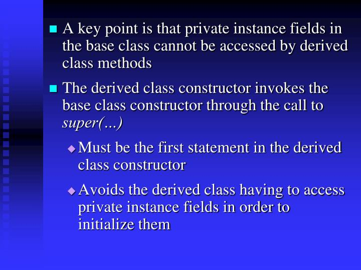 A key point is that private instance fields in the base class cannot be accessed by derived class methods