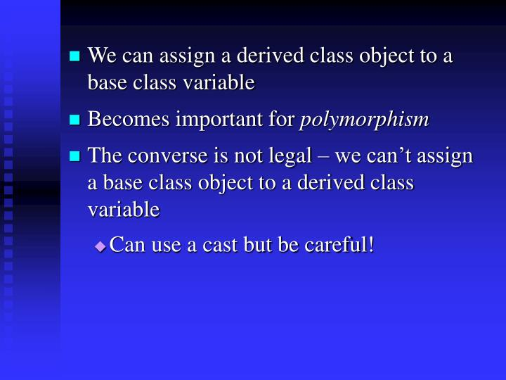 We can assign a derived class object to a base class variable