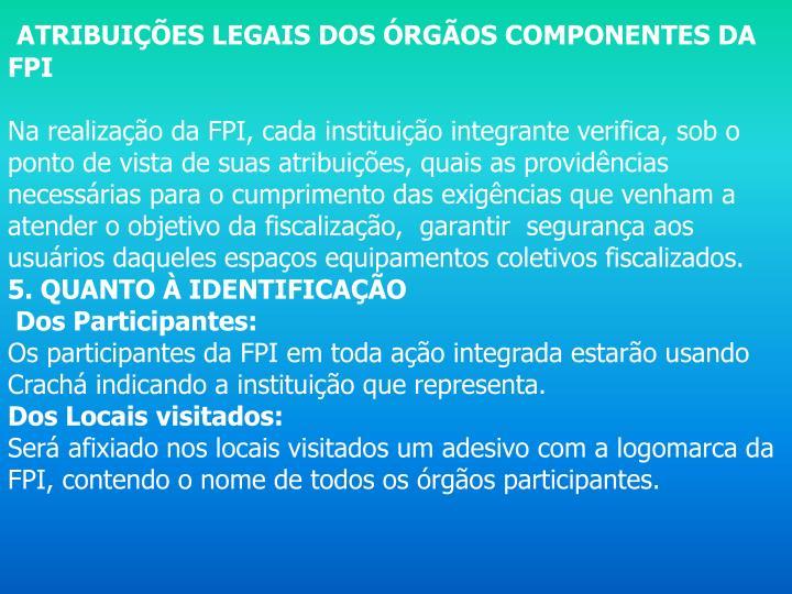 ATRIBUIÇÕES LEGAIS DOS ÓRGÃOS COMPONENTES DA FPI
