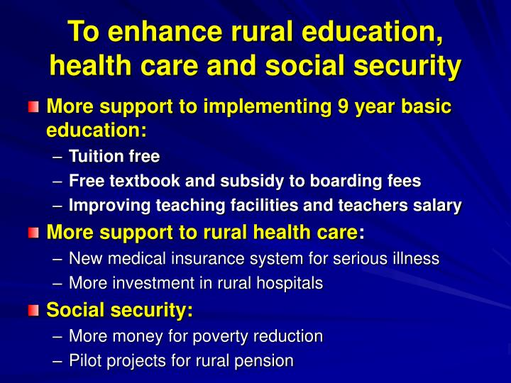 To enhance rural education,  health care and social security