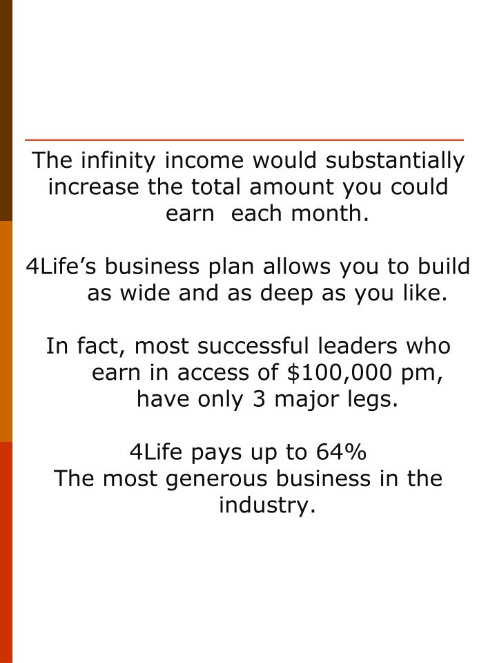 The infinity income would substantially