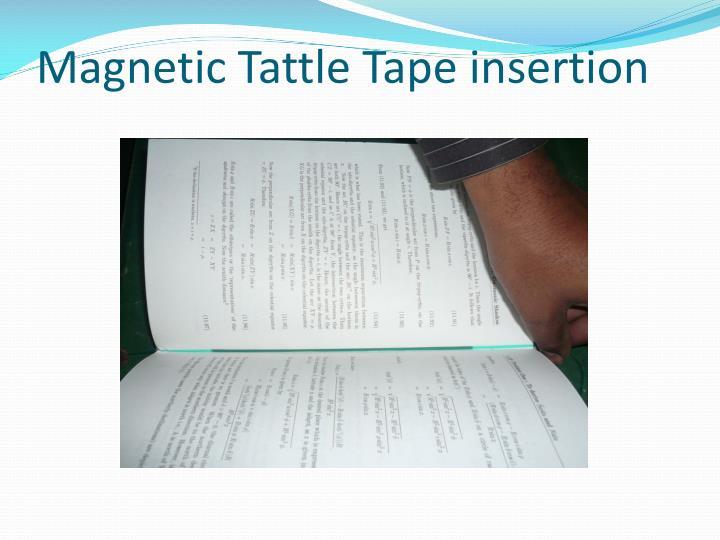 Magnetic Tattle Tape insertion