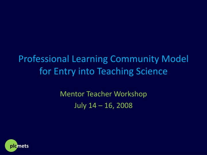 professional learning community model for entry into teaching science n.
