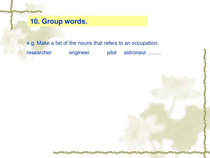 10. Group words.