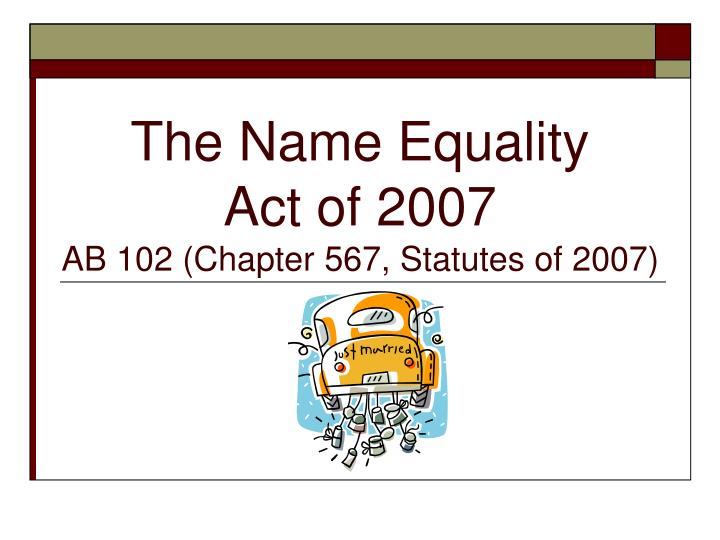 The name equality act of 2007 ab 102 chapter 567 statutes of 2007