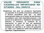 valor presunto para cigarrillos importados no citados dto 5445 10