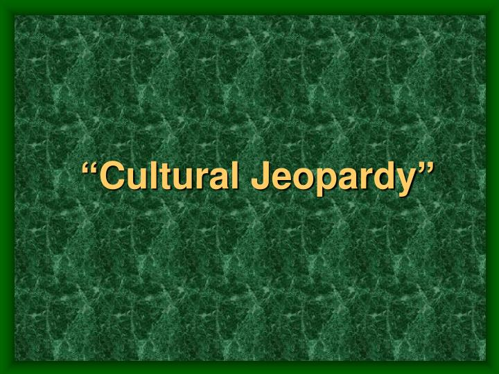 """""""Cultural Jeopardy"""""""