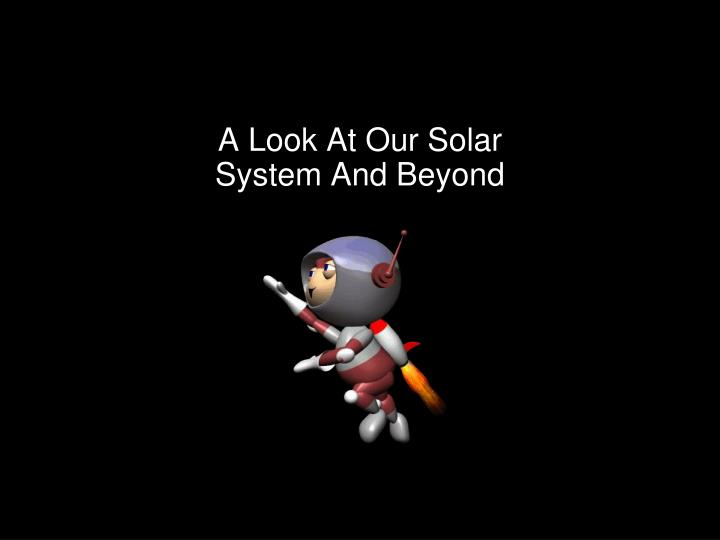 a look at our solar system and beyond n.