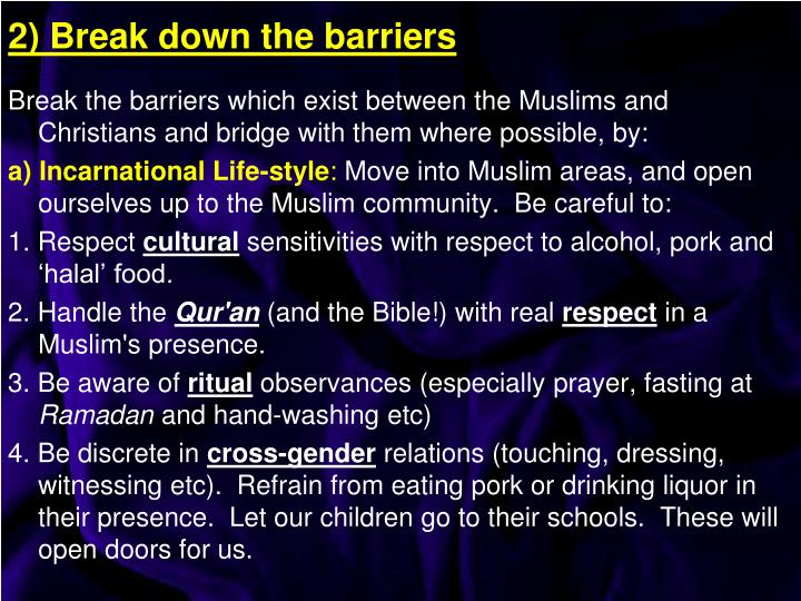 Break the barriers which exist between the Muslims and Christians and bridge with them where possible, by:
