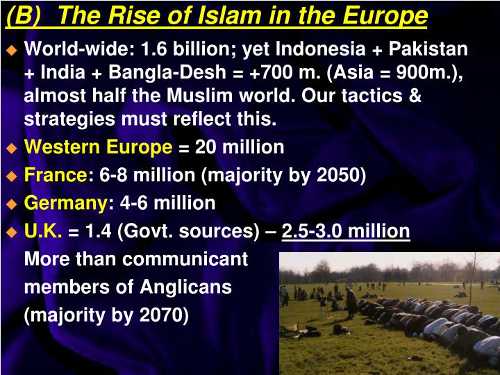 World-wide: 1.6 billion; yet Indonesia + Pakistan + India + Bangla-Desh = +700 m. (Asia = 900m.), almost half the Muslim world. Our tactics & strategies must reflect this.
