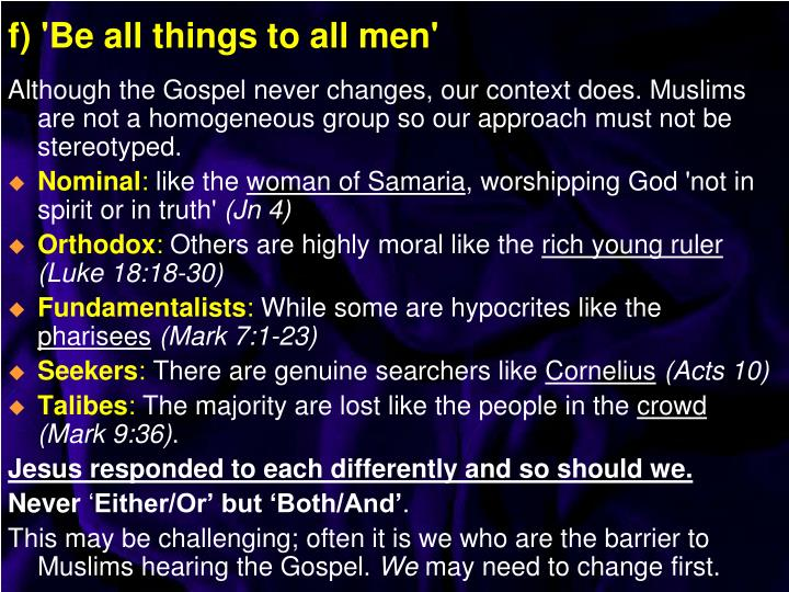 Although the Gospel never changes, our context does. Muslims are not a homogeneous group so our approach must not be stereotyped.