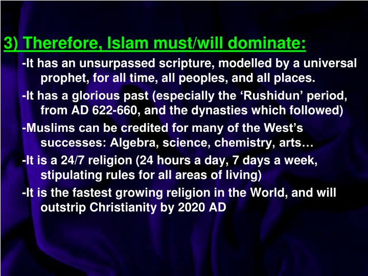 3) Therefore, Islam must/will dominate: