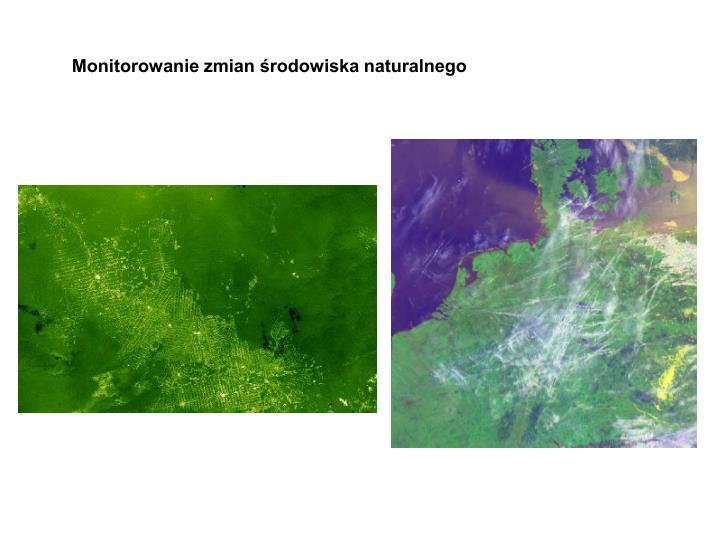 Monitorowanie zmian środowiska naturalnego