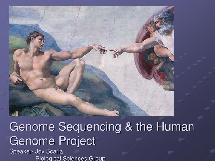 genome sequencing the human genome project speaker joy scaria biological sciences group n.
