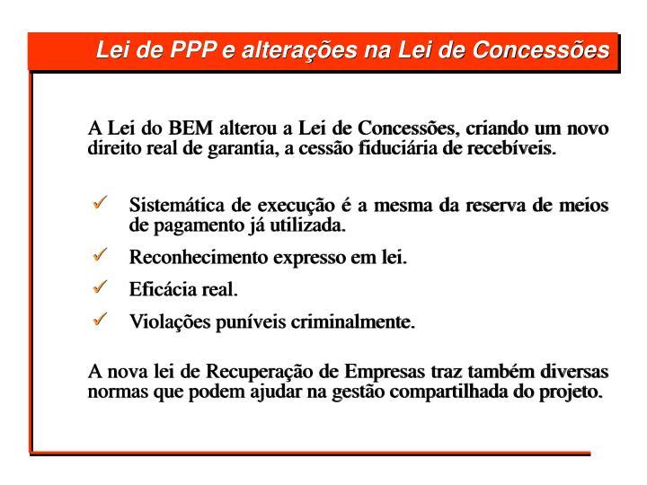 A Lei do BEM alterou a Lei de Concessões, criando um novo direito real de garantia, a cessão fiduciária de recebíveis.