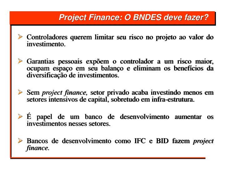 Controladores querem limitar seu risco no projeto ao valor do investimento.