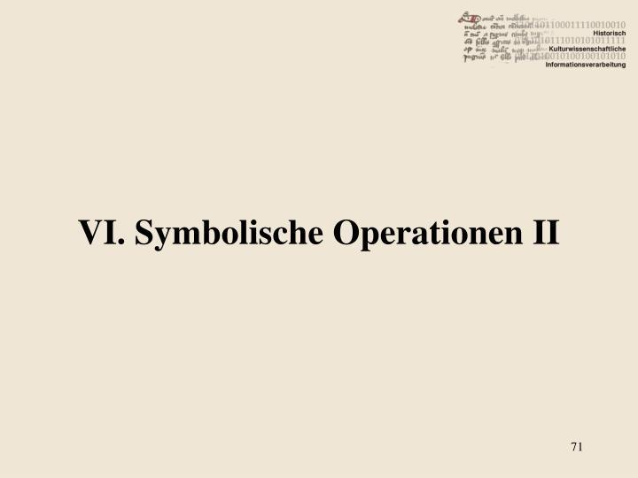 VI. Symbolische Operationen II
